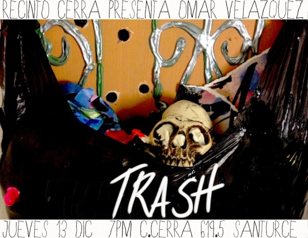 TRASH de Omar Velzquez en Recinto Cerra